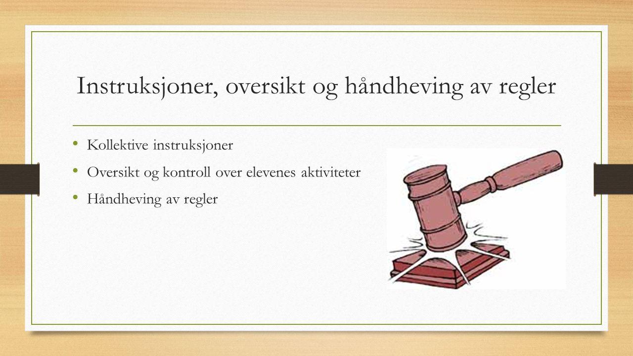 Instruksjoner, oversikt og håndheving av regler Kollektive instruksjoner Oversikt og kontroll over elevenes aktiviteter Håndheving av regler