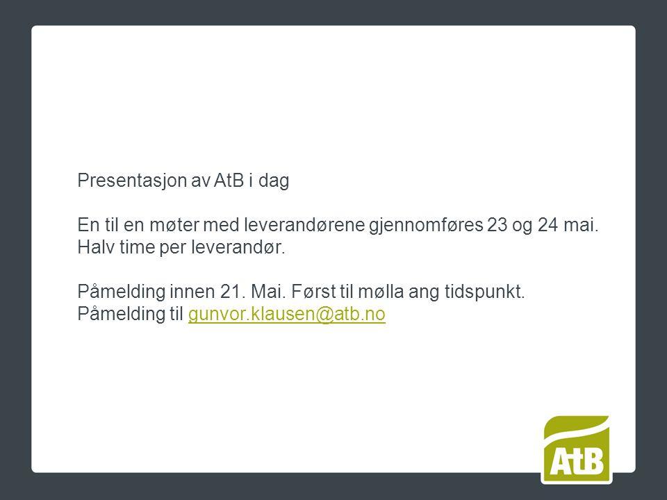 Presentasjon av AtB i dag En til en møter med leverandørene gjennomføres 23 og 24 mai.