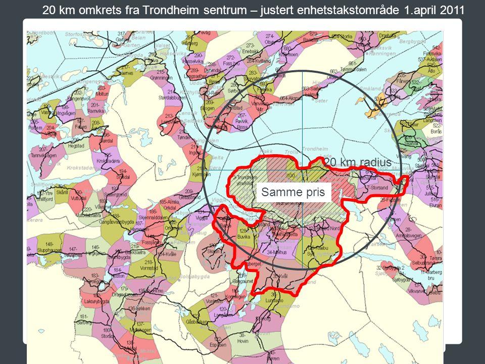 20 km radius 20 km omkrets fra Trondheim sentrum – justert enhetstakstområde 1.april 2011 Samme pris