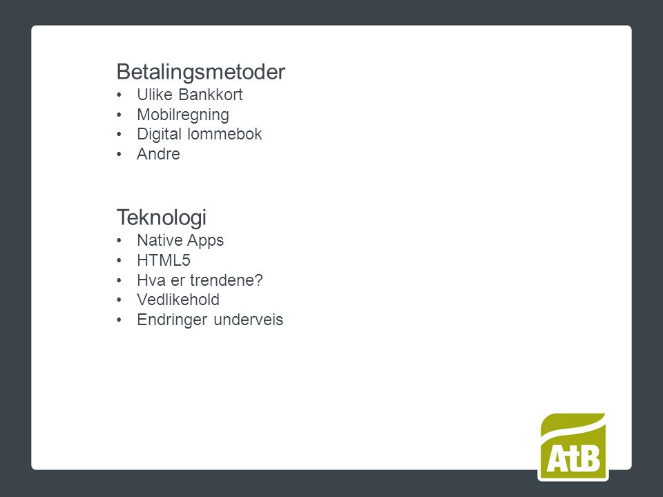 Betalingsmetoder Ulike Bankkort Mobilregning Digital lommebok Andre Teknologi Native Apps HTML5 Hva er trendene.