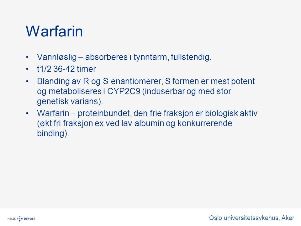 Oslo universitetssykehus, Aker Warfarin Vannløslig – absorberes i tynntarm, fullstendig.