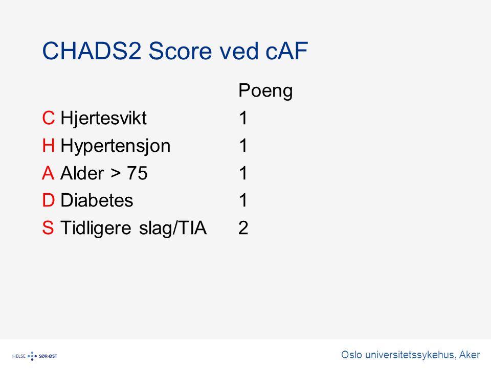 Oslo universitetssykehus, Aker CHADS2 Score ved cAF Poeng CHjertesvikt1 HHypertensjon1 AAlder > 75 1 DDiabetes1 STidligere slag/TIA2