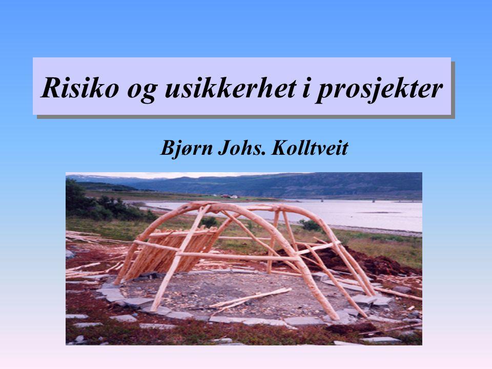 Risiko og usikkerhet i prosjekter Bjørn Johs. Kolltveit