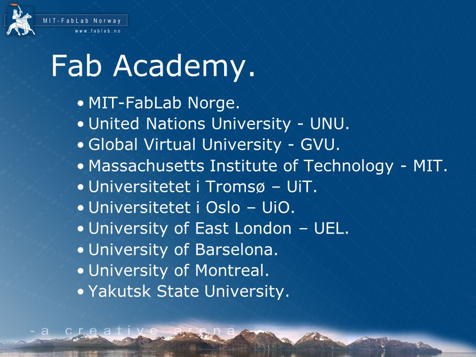 Fab Academy. MIT-FabLab Norge. United Nations University - UNU. Global Virtual University - GVU. Massachusetts Institute of Technology - MIT. Universi