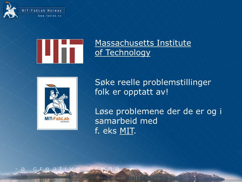 MIT-FabLab Norway: - Utdanning. - Forskning. - Utvikling. - Kommersialisering.