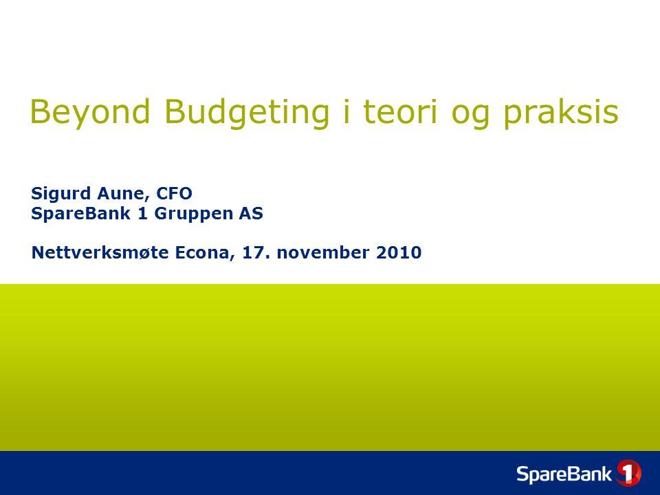 Beyond Budgeting i teori og praksis Sigurd Aune, CFO SpareBank 1 Gruppen AS Nettverksmøte Econa, 17.