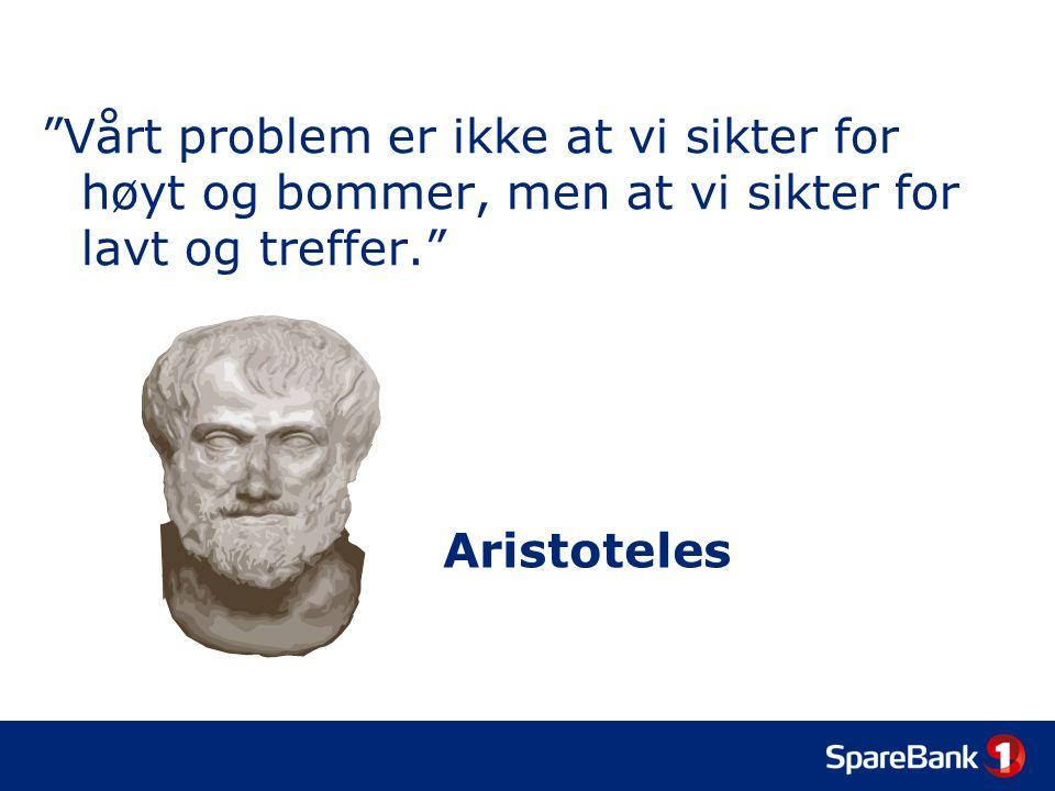 Vårt problem er ikke at vi sikter for høyt og bommer, men at vi sikter for lavt og treffer. Aristoteles