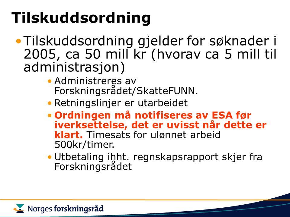 Tilskuddsordning Tilskuddsordning gjelder for søknader i 2005, ca 50 mill kr (hvorav ca 5 mill til administrasjon) Administreres av Forskningsrådet/SkatteFUNN.
