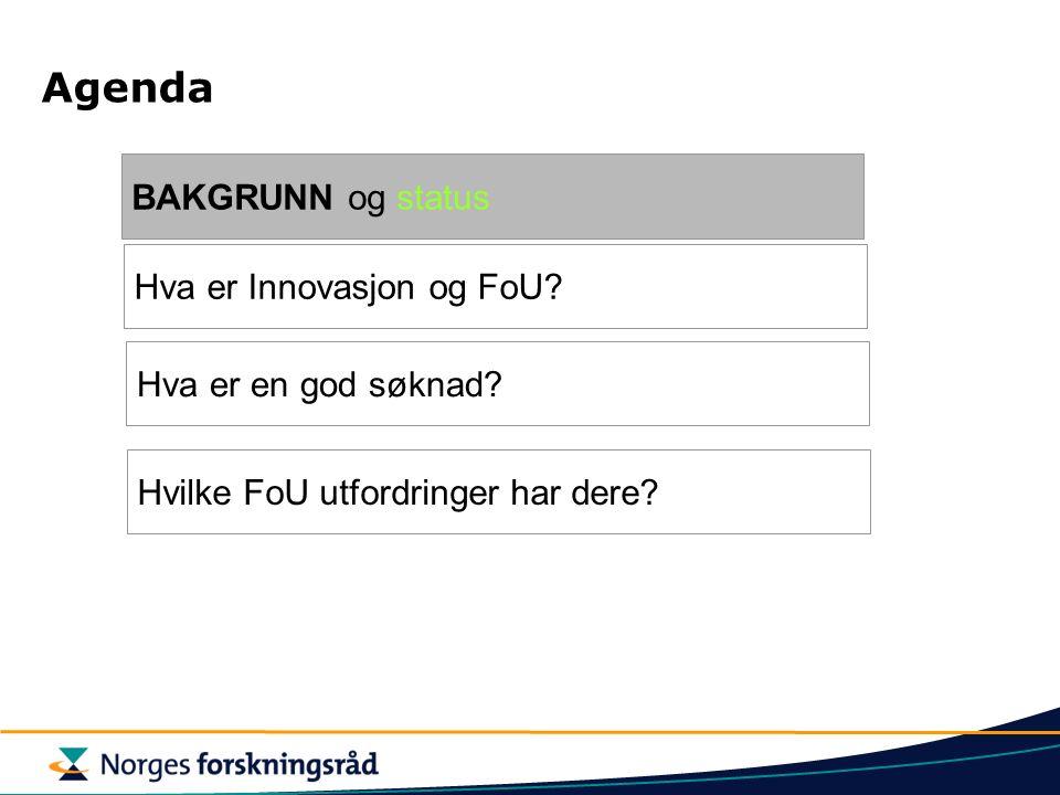 Agenda BAKGRUNN og status Hva er Innovasjon og FoU.