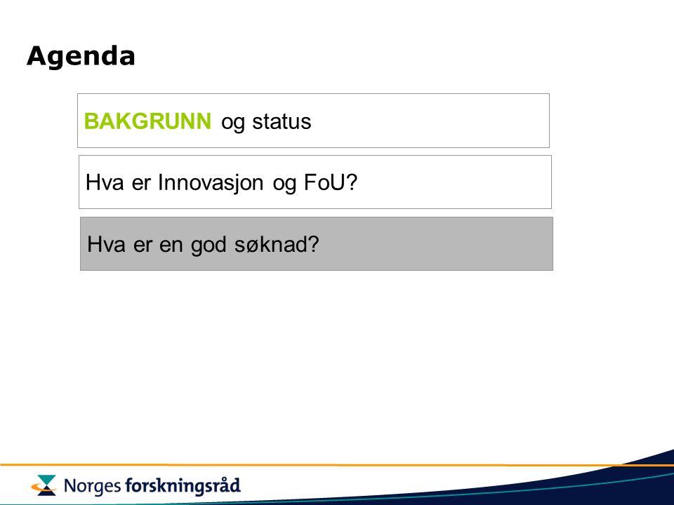 Agenda BAKGRUNN og status Hva er Innovasjon og FoU Hva er en god søknad