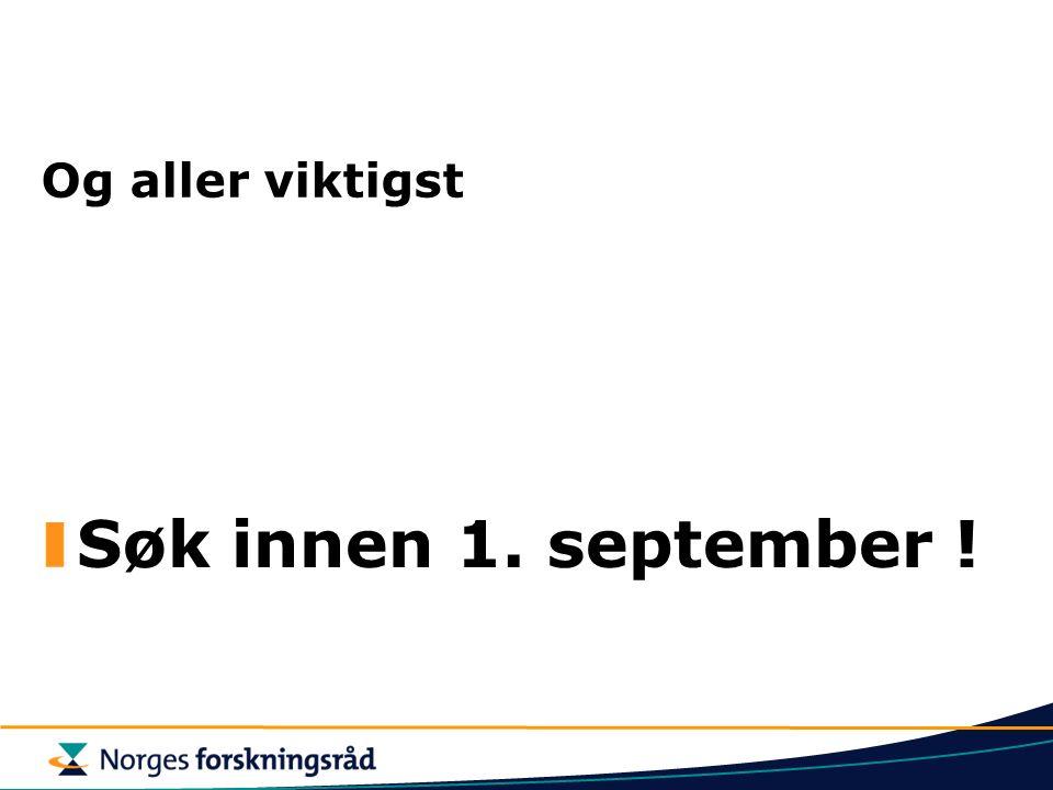 Og aller viktigst Søk innen 1. september !
