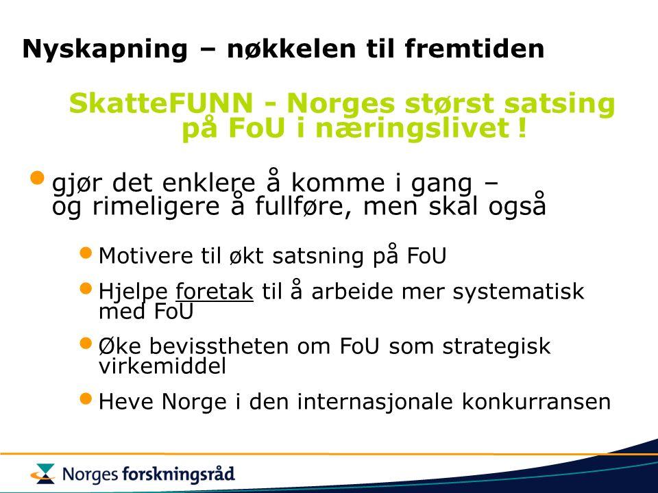 Nyskapning – nøkkelen til fremtiden SkatteFUNN - Norges størst satsing på FoU i næringslivet .