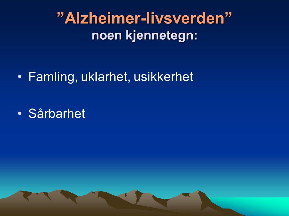 Alzheimer-livsverden noen kjennetegn: Famling, uklarhet, usikkerhet Sårbarhet