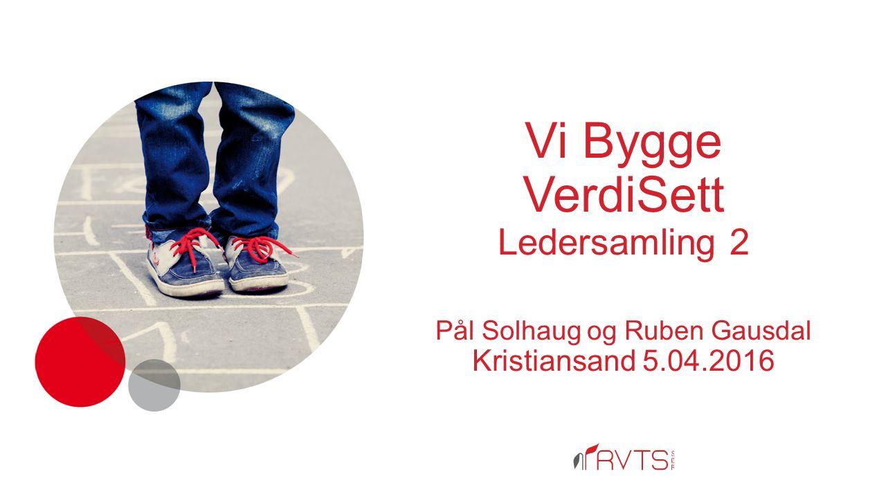 Vi Bygge VerdiSett Ledersamling 2 Pål Solhaug og Ruben Gausdal Kristiansand 5.04.2016