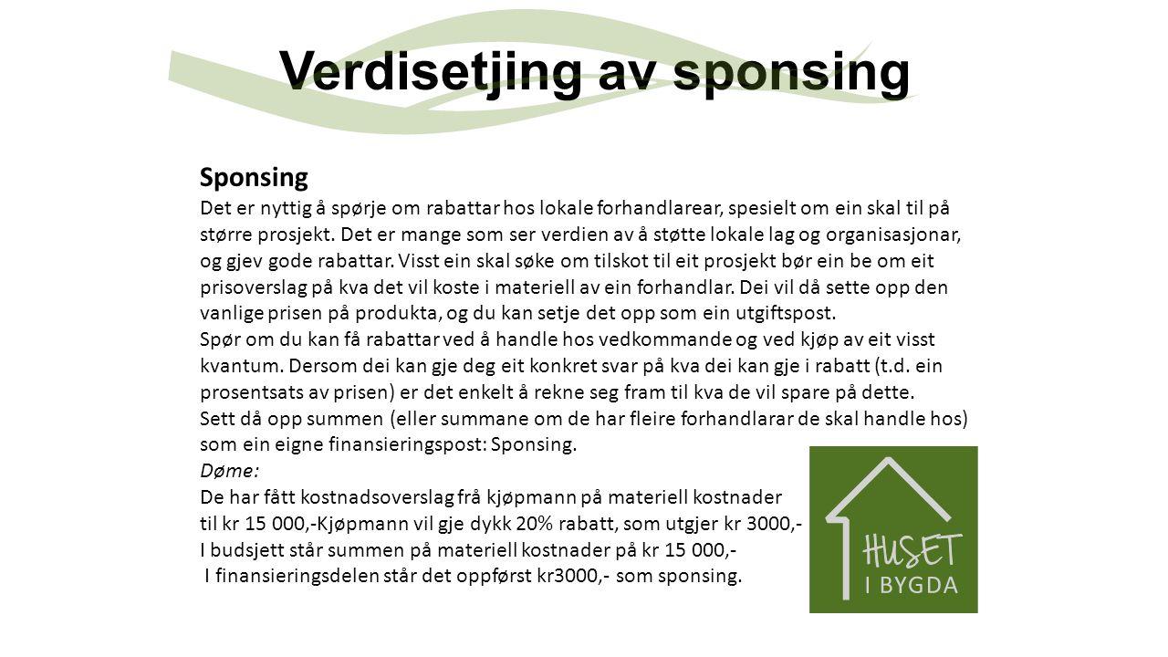 Verdisetjing av sponsing Sponsing Det er nyttig å spørje om rabattar hos lokale forhandlarear, spesielt om ein skal til på større prosjekt. Det er man
