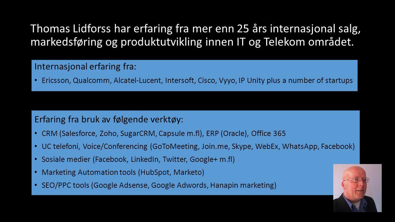 Thomas Lidforss har erfaring fra mer enn 25 års internasjonal salg, markedsføring og produktutvikling innen IT og Telekom området. Internasjonal erfar