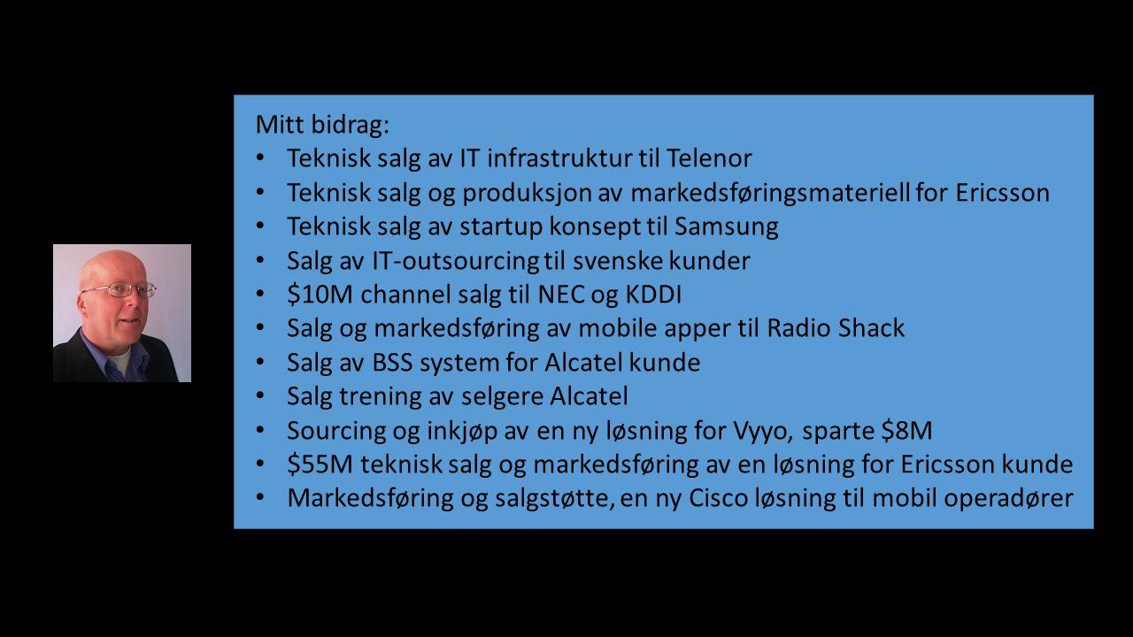 Mitt bidrag: Teknisk salg av IT infrastruktur til Telenor Teknisk salg og produksjon av markedsføringsmateriell for Ericsson Teknisk salg av startup k