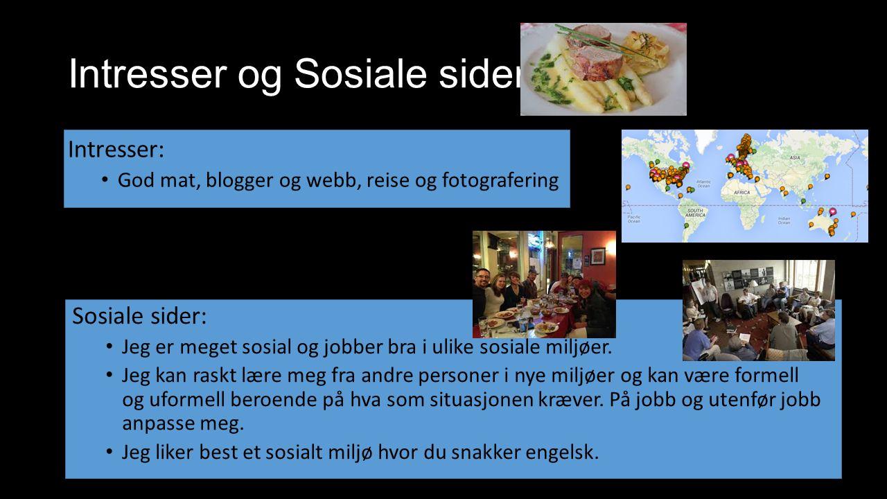 Intresser og Sosiale sider Intresser: God mat, blogger og webb, reise og fotografering Sosiale sider: Jeg er meget sosial og jobber bra i ulike sosiale miljøer.