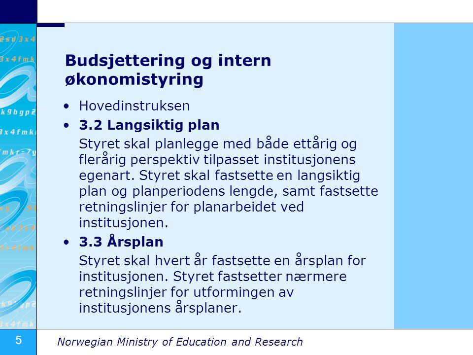 5 Norwegian Ministry of Education and Research Budsjettering og intern økonomistyring Hovedinstruksen 3.2 Langsiktig plan Styret skal planlegge med både ettårig og flerårig perspektiv tilpasset institusjonens egenart.