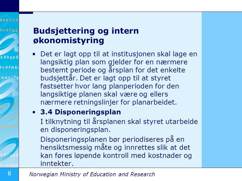 7 Norwegian Ministry of Education and Research Budsjettering og intern styring 3.5 Intern styringsdialog Styret skal fastsette retningslinjer for den interne styring ved institusjonen.