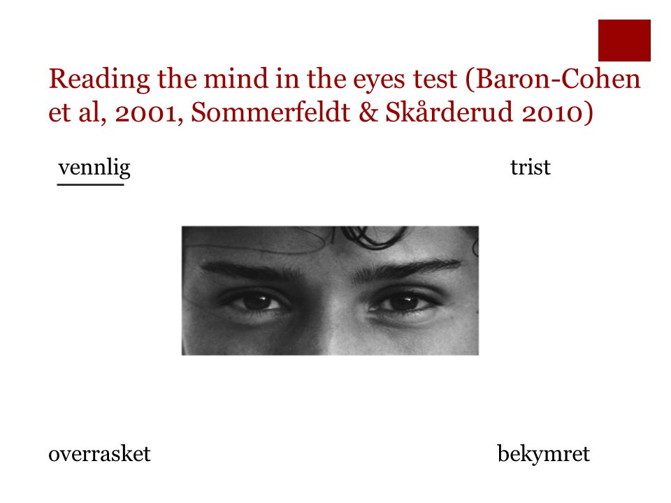 Reading the mind in the eyes test (Baron-Cohen et al, 2001, Sommerfeldt & Skårderud 2010) bekymretoverrasket vennligtrist
