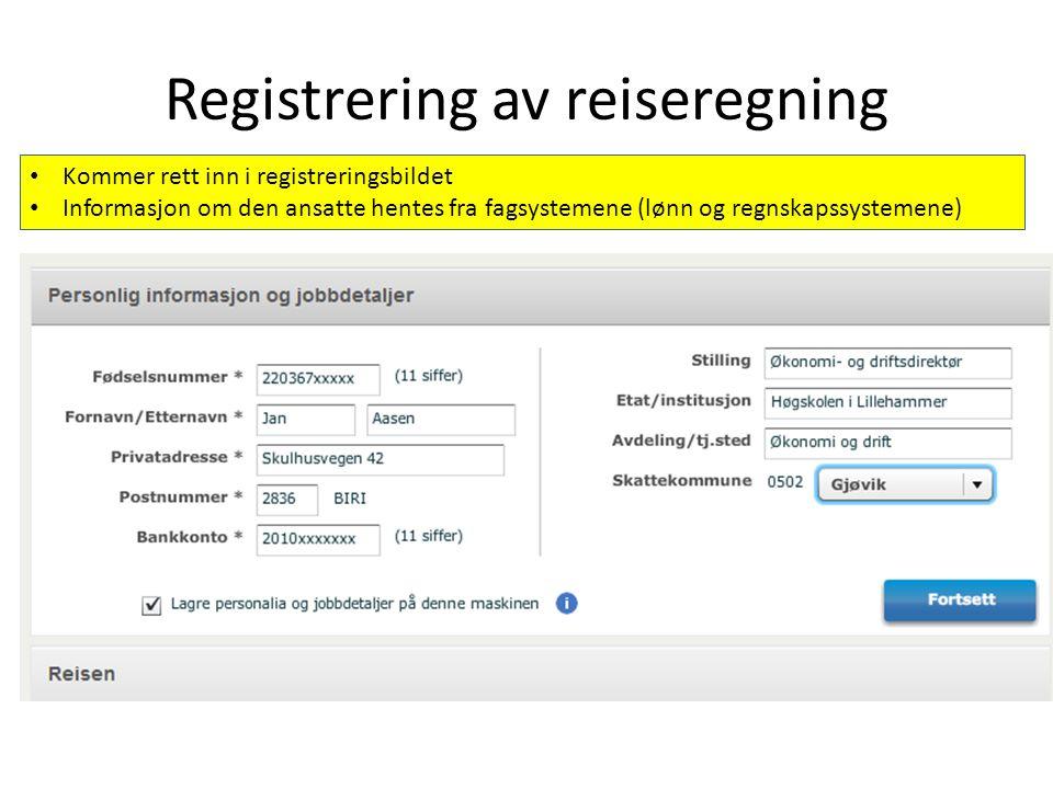 Registrering av reiseregning Kommer rett inn i registreringsbildet Informasjon om den ansatte hentes fra fagsystemene (lønn og regnskapssystemene)