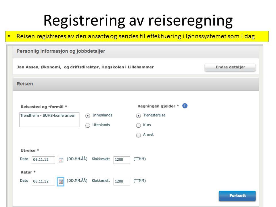 Registrering av reiseregning Reisen registreres av den ansatte og sendes til effektuering i lønnssystemet som i dag