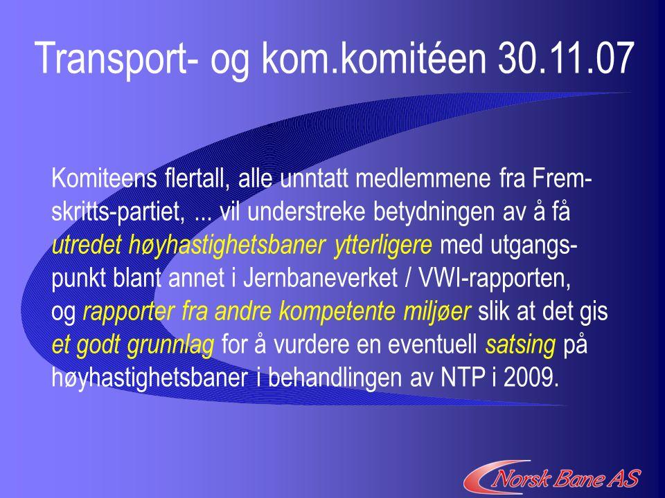 Transport- og kom.komitéen 30.11.07 Komiteens flertall, alle unntatt medlemmene fra Frem- skritts-partiet,...