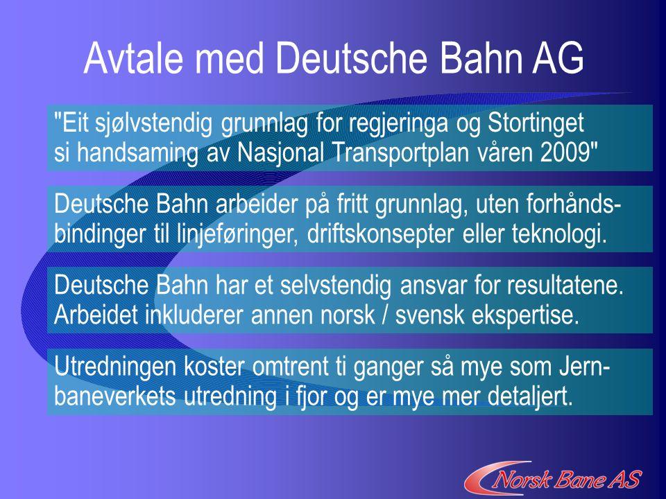 Avtale med Deutsche Bahn AG Eit sjølvstendig grunnlag for regjeringa og Stortinget si handsaming av Nasjonal Transportplan våren 2009 Deutsche Bahn har et selvstendig ansvar for resultatene.