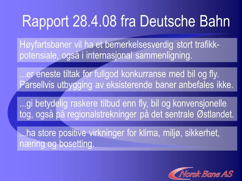 Rapport 28.4.08 fra Deutsche Bahn Høyfartsbaner vil ha et bemerkelsesverdig stort trafikk- potensiale, også i internasjonal sammenligning....gi betydelig raskere tilbud enn fly, bil og konvensjonelle tog, også på regionalstrekninger på det sentrale Østlandet....er eneste tiltak for fullgod konkurranse med bil og fly.