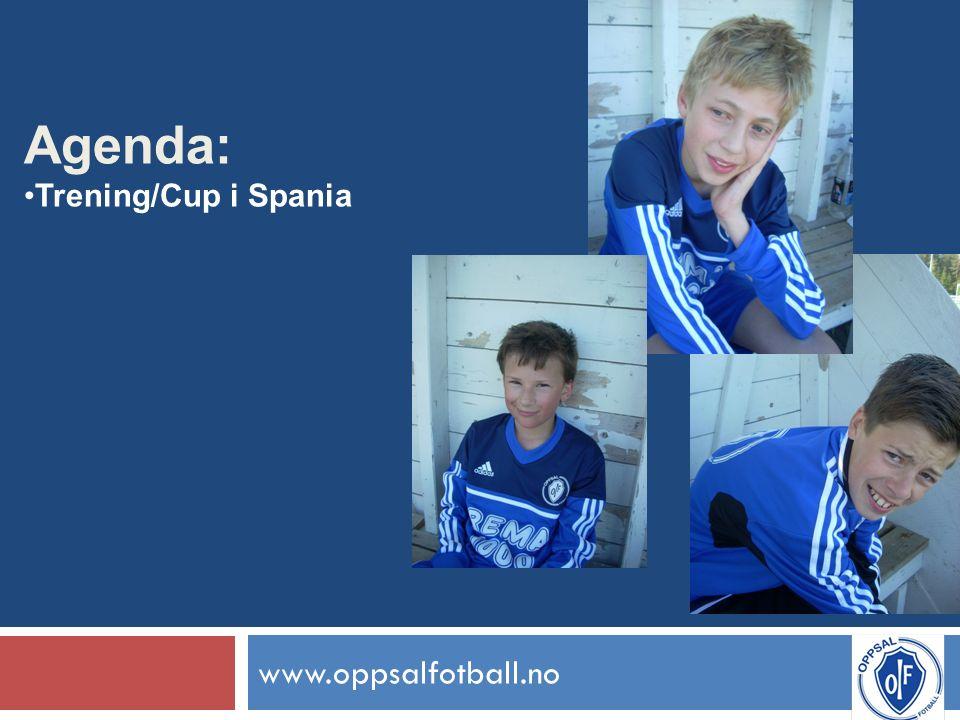 www.oppsalfotball.no Agenda: Trening/Cup i Spania