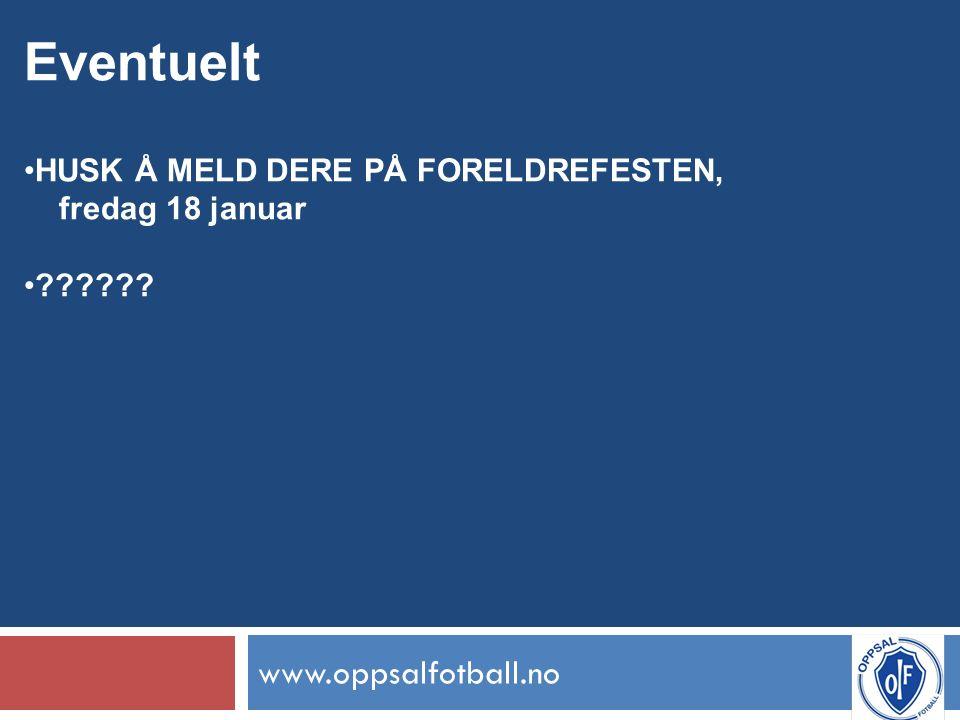 www.oppsalfotball.no Eventuelt HUSK Å MELD DERE PÅ FORELDREFESTEN, fredag 18 januar