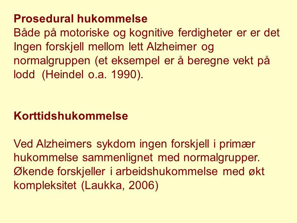Prosedural hukommelse Både på motoriske og kognitive ferdigheter er er det Ingen forskjell mellom lett Alzheimer og normalgruppen (et eksempel er å beregne vekt på lodd (Heindel o.a.