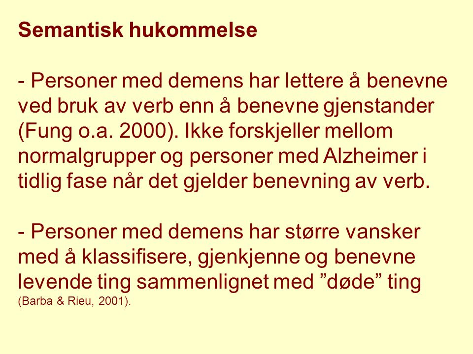 Semantisk hukommelse - Personer med demens har lettere å benevne ved bruk av verb enn å benevne gjenstander (Fung o.a. 2000). Ikke forskjeller mellom
