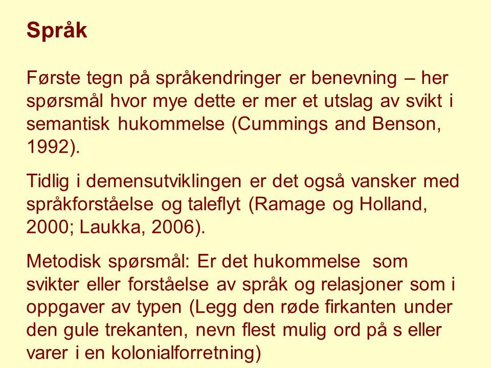 Språk Første tegn på språkendringer er benevning – her spørsmål hvor mye dette er mer et utslag av svikt i semantisk hukommelse (Cummings and Benson, 1992).