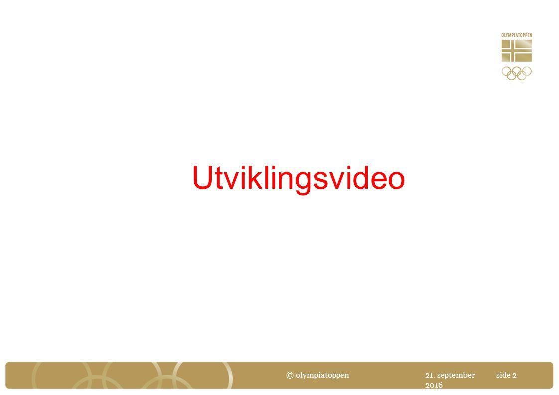 21. september 2016 © olympiatoppenside 2 Utviklingsvideo