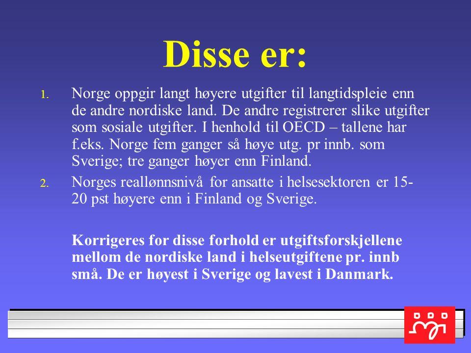 SAMMENLIGNET MED ANDRE NORDISKE LAND ER VÅRE HELSEUTGIFTER HELT NORMALE I 2007 SLIK OECD MÅLER HELSEUTG. PR INNB. ER UTGIFTENE I NORGE HØYERE ENN DE A