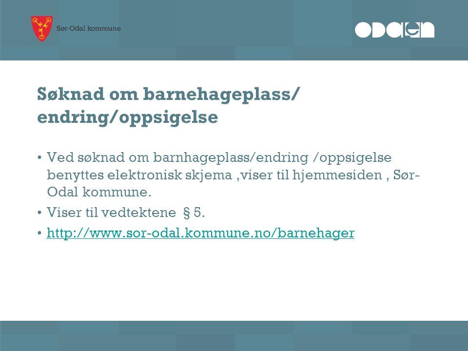 Søknad om barnehageplass/ endring/oppsigelse Ved søknad om barnhageplass/endring /oppsigelse benyttes elektronisk skjema,viser til hjemmesiden, Sør- Odal kommune.