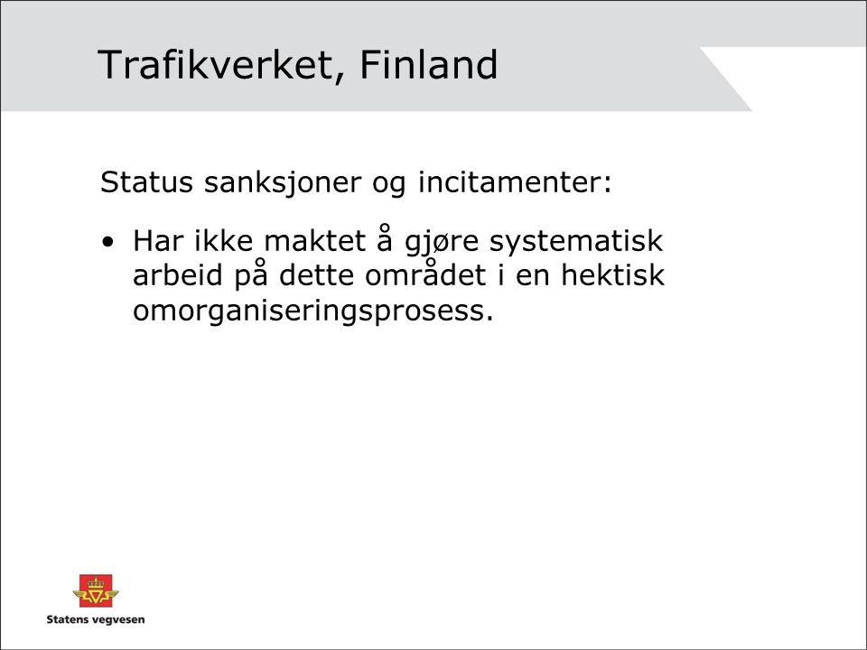 Trafikverket, Finland Status sanksjoner og incitamenter: Har ikke maktet å gjøre systematisk arbeid på dette området i en hektisk omorganiseringsprosess.