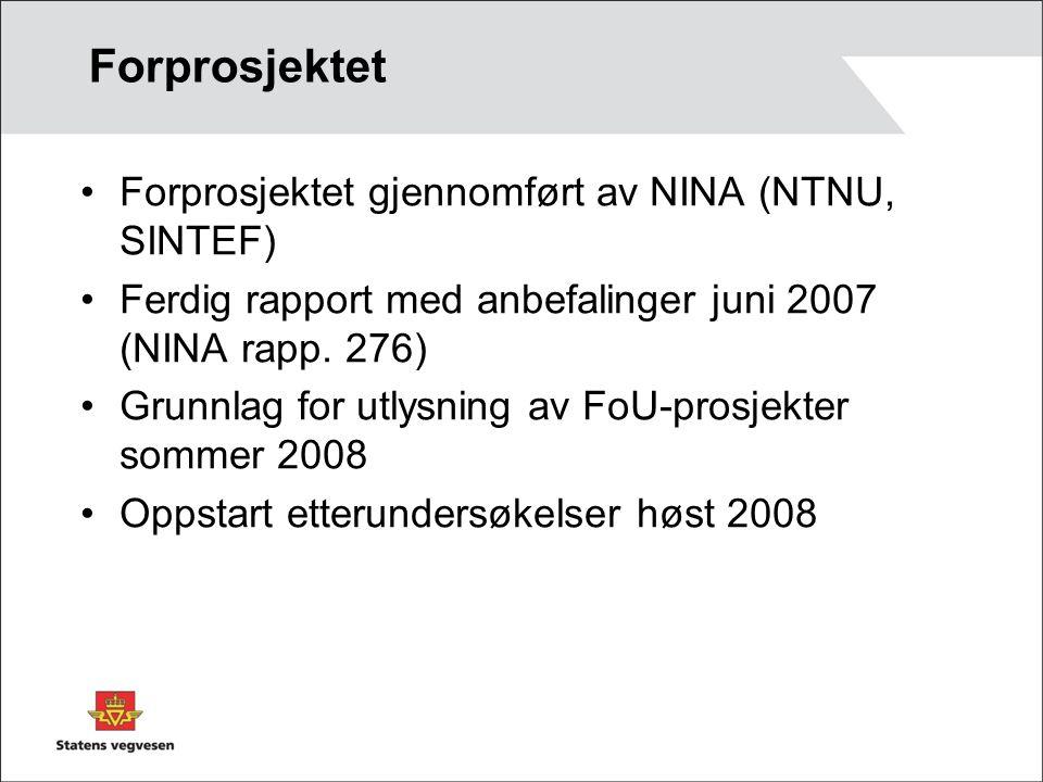 Forprosjektet Forprosjektet gjennomført av NINA (NTNU, SINTEF) Ferdig rapport med anbefalinger juni 2007 (NINA rapp.