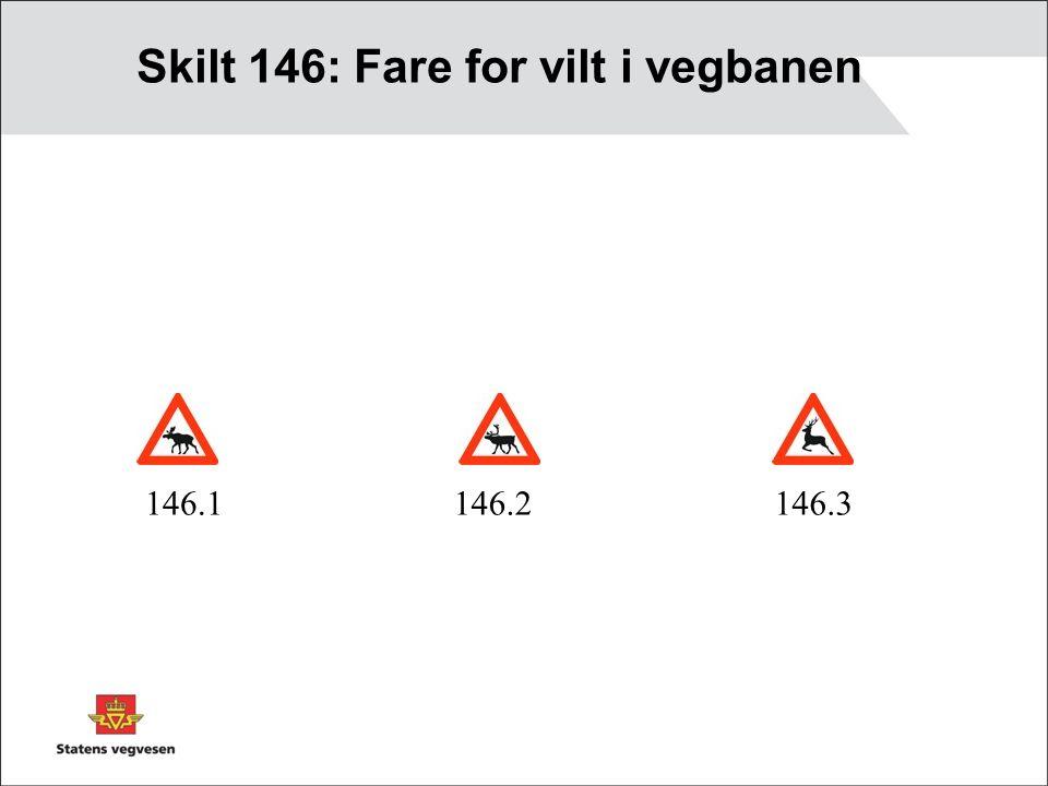 HB 050 Trafikkskilt (foreløpig) Anvendelse Skilt 146 skal bare brukes foran strekninger hvor dyr ofte krysser over eller ferdes langs vegen.