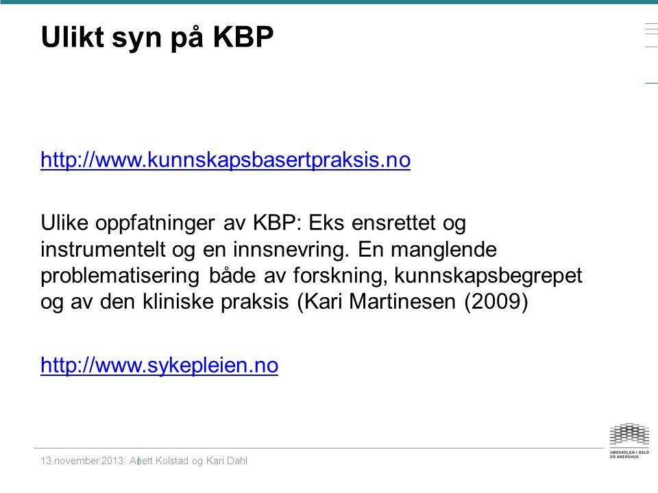 Ulikt syn på KBP http://www.kunnskapsbasertpraksis.no Ulike oppfatninger av KBP: Eks ensrettet og instrumentelt og en innsnevring.