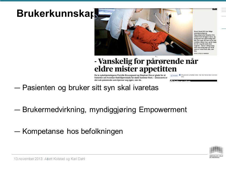 Brukerkunnskap — Pasienten og bruker sitt syn skal ivaretas — Brukermedvirkning, myndiggjøring Empowerment — Kompetanse hos befolkningen 13.november 2013 Anett Kolstad og Kari Dahl