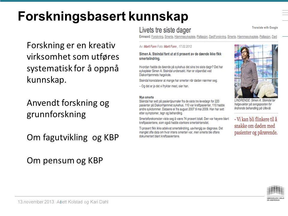 Forskningsbasert kunnskap 13.november 2013 Anett Kolstad og Kari Dahl Forskning er en kreativ virksomhet som utføres systematisk for å oppnå kunnskap.
