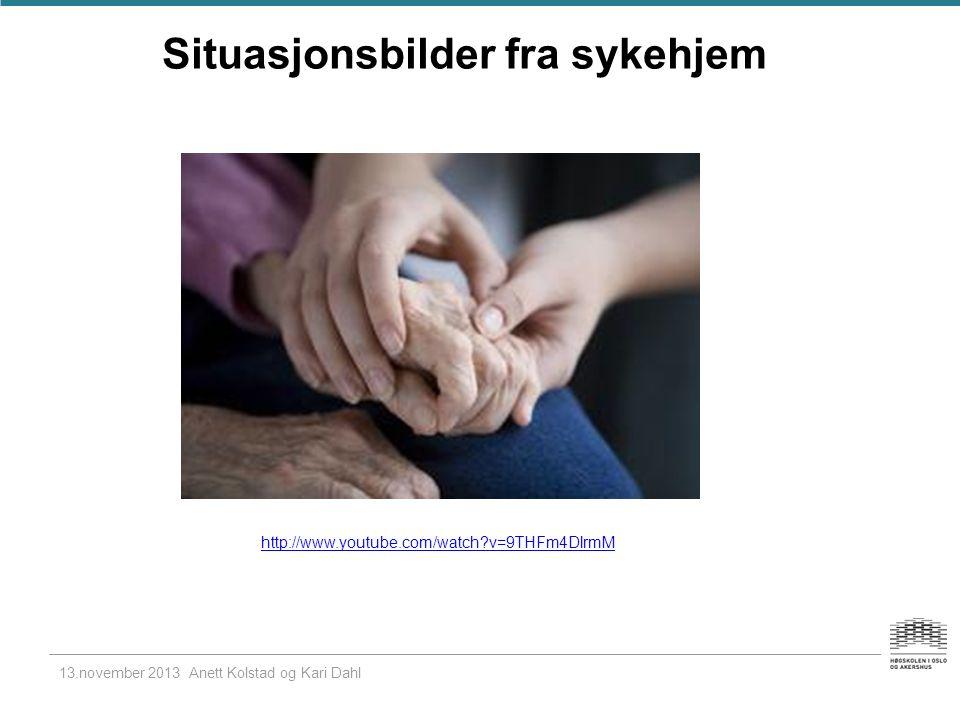 Situasjonsbilder fra sykehjem http://www.youtube.com/watch v=9THFm4DlrmM 13.november 2013 Anett Kolstad og Kari Dahl