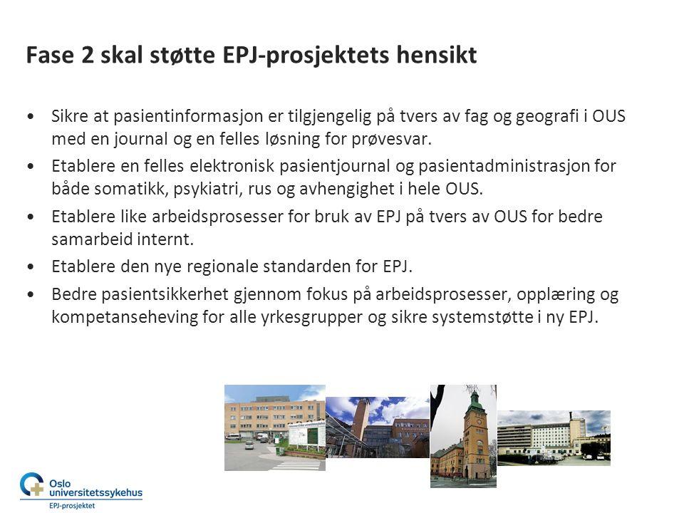 Fase 2 skal støtte EPJ-prosjektets hensikt Sikre at pasientinformasjon er tilgjengelig på tvers av fag og geografi i OUS med en journal og en felles l