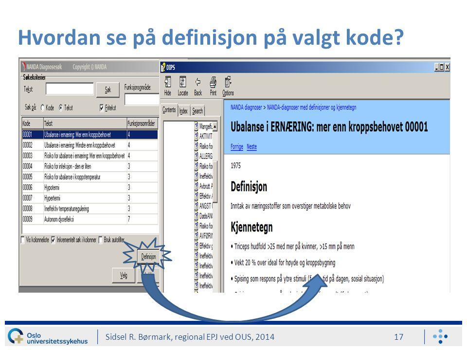 Hvordan se på definisjon på valgt kode Sidsel R. Børmark, regional EPJ ved OUS, 2014 17