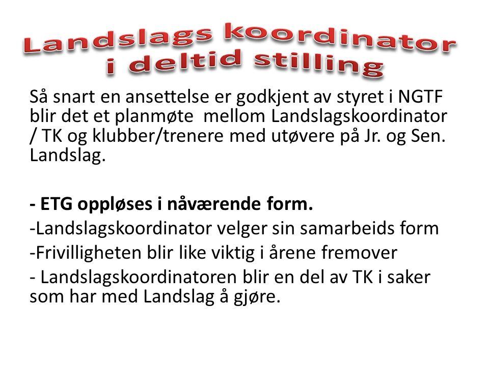 Så snart en ansettelse er godkjent av styret i NGTF blir det et planmøte mellom Landslagskoordinator / TK og klubber/trenere med utøvere på Jr.
