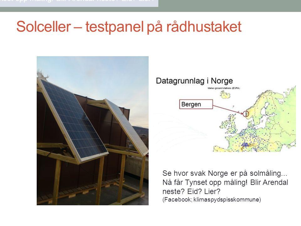 Solceller – testpanel på rådhustaket Se hvor svak Norge er på solmåling... Nå får Tynset opp måling! Blir Arendal neste? Eid? Lier? Se hvor svak Norge