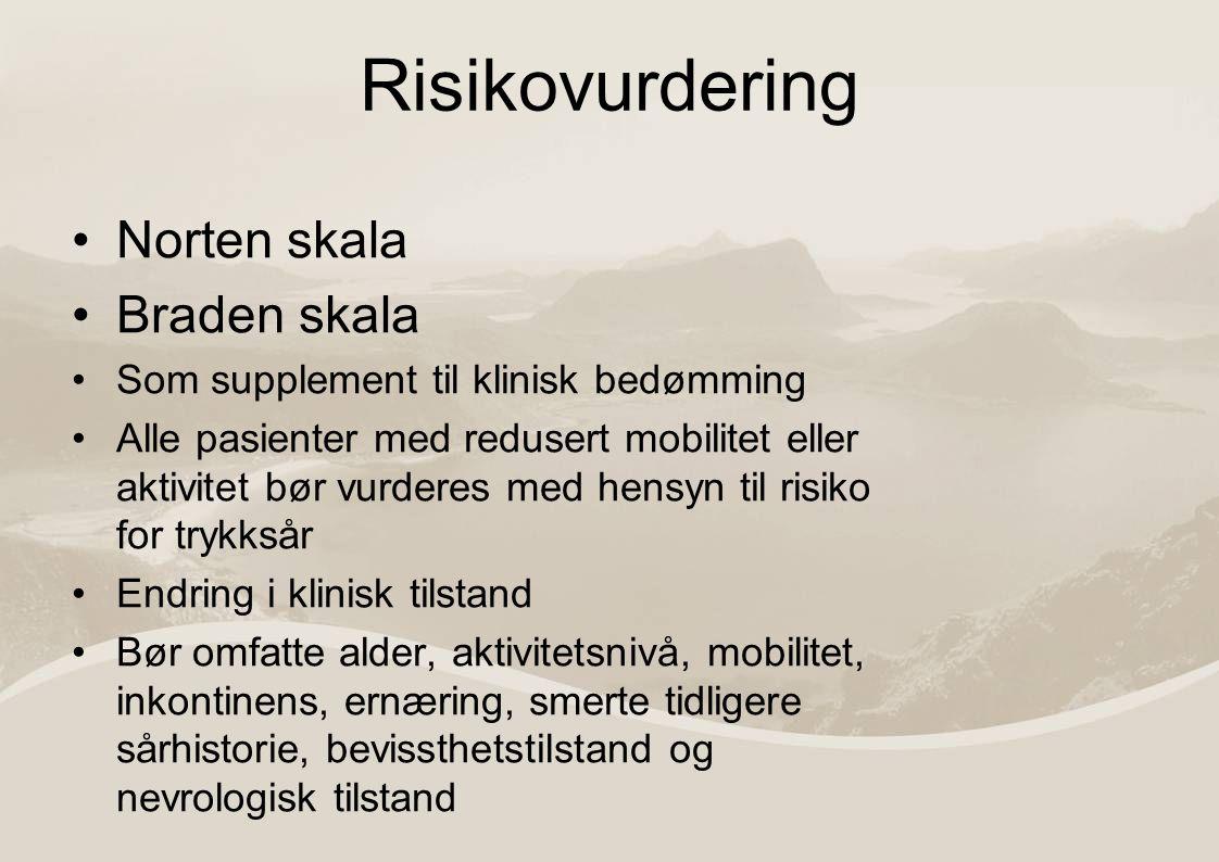 Risikovurdering Norten skala Braden skala Som supplement til klinisk bedømming Alle pasienter med redusert mobilitet eller aktivitet bør vurderes med hensyn til risiko for trykksår Endring i klinisk tilstand Bør omfatte alder, aktivitetsnivå, mobilitet, inkontinens, ernæring, smerte tidligere sårhistorie, bevissthetstilstand og nevrologisk tilstand